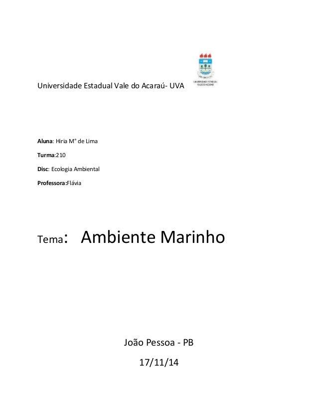 Universidade Estadual Vale do Acaraú- UVA Aluna: Hiria M° de Lima Turma:210 Disc: Ecologia Ambiental Professora:Flávia Tem...