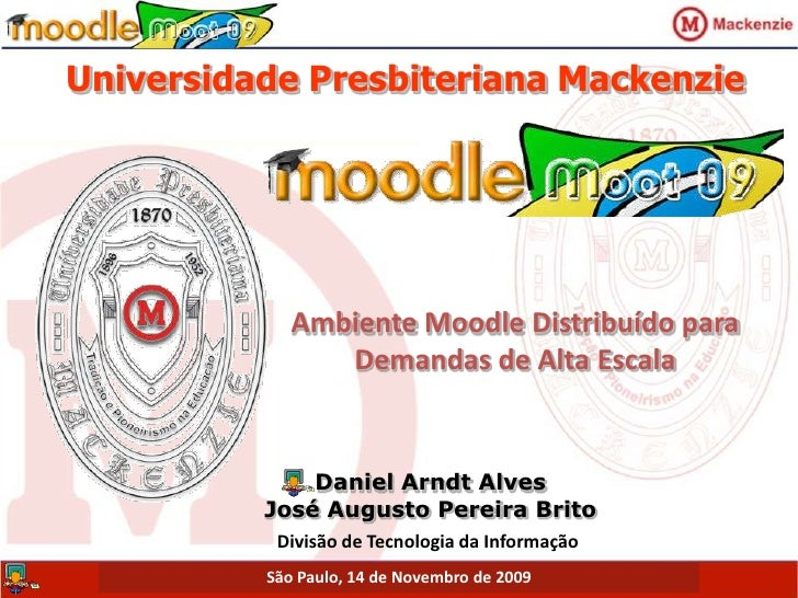 Universidade Presbiteriana Mackenzie<br />Ambiente Moodle Distribuído para Demandas de Alta Escala<br />Daniel Arndt Alves...