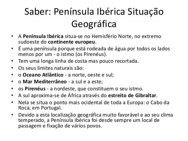 Saber: Península Ibérica Situação Geográfica • A Península Ibérica situa-se no Hemisfério Norte, no extremo sudoeste do co...