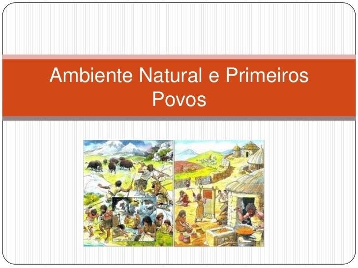 Ambiente Natural e Primeiros Povos<br />