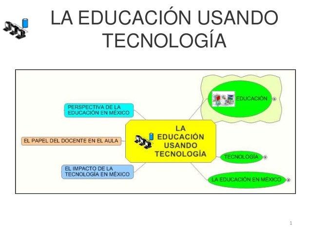 LA EDUCACIÓN USANDO TECNOLOGÍA 1