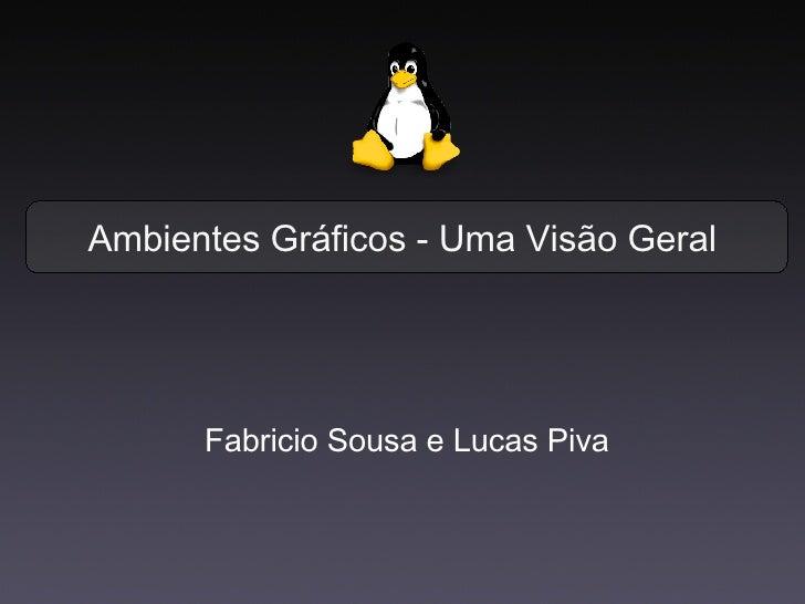 Ambientes Gráficos - Uma Visão Geral <ul><li>Fabricio Sousa e Lucas Piva </li></ul>