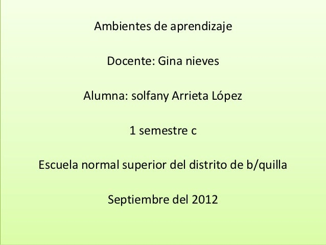 Ambientes de aprendizaje             Docente: Gina nieves        Alumna: solfany Arrieta López                 1 semestre ...