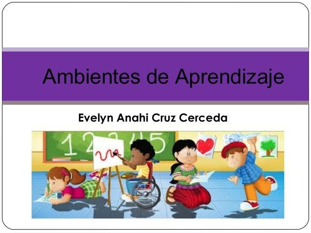 Ambientes de Aprendizaje Evelyn Anahi Cruz Cerceda