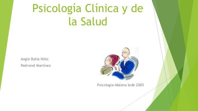 Psicología Clínica y de la Salud Angie Botia Niño Pedronel Martínez Psicologia-Malena lede 2003