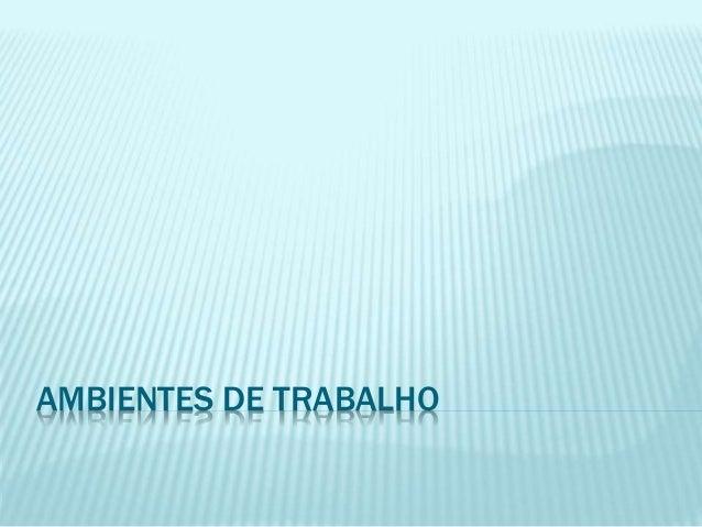 AMBIENTES DE TRABALHO