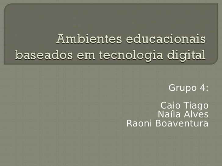 Grupo 4:        Caio Tiago       Naíla Alves Raoni Boaventura