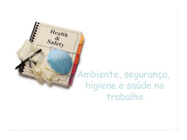 Ambiente, segurança,higiene e saúde notrabalho