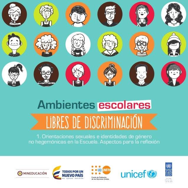 L ibertad y Or d en Ambientes escolares libres de discriminación 1. Orientaciones sexuales e identidades de género no hege...