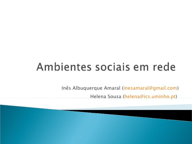 Inês Albuquerque Amaral ( [email_address] ) Helena Sousa ( [email_address] )