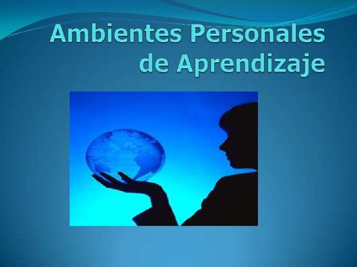 Ambientes Personales de Aprendizaje<br />