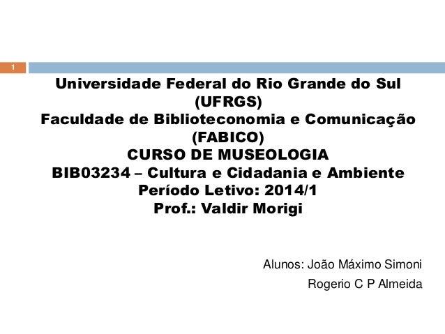 Universidade Federal do Rio Grande do Sul (UFRGS) Faculdade de Biblioteconomia e Comunicação (FABICO) CURSO DE MUSEOLOGIA ...