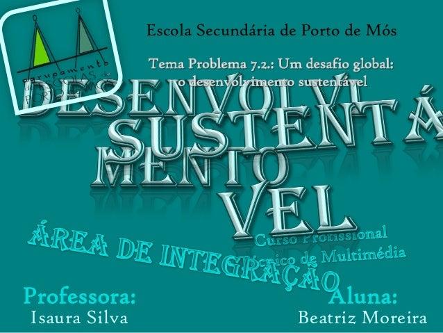 Beatriz MoreiraAluna:Escola Secundária de Porto de MósIsaura SilvaProfessora: