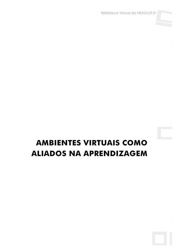 Biblioteca Virtual do NEAD/UFJF      AMBIENTES VIRTUAIS COMO ALIADOS NA APRENDIZAGEM