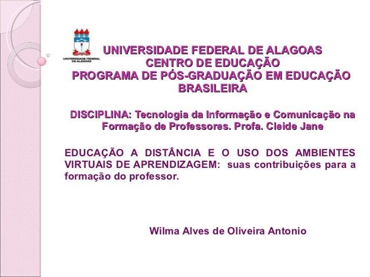 UNIVERSIDADE FEDERAL DE ALAGOAS CENTRO DE EDUCAÇÃO PROGRAMA DE PÓS-GRADUAÇÃO EM EDUCAÇÃO  BRASILEIRA DISCIPLINA: Tecnologi...