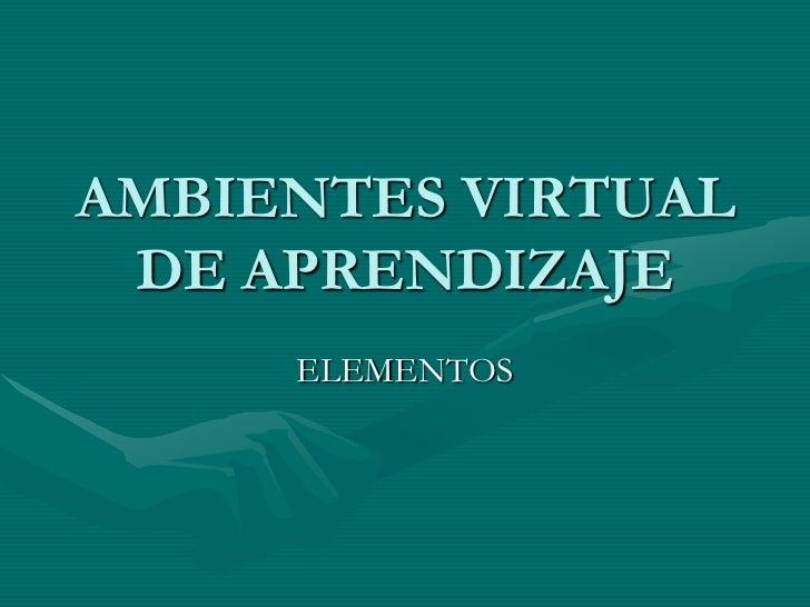 AMBIENTES VIRTUAL DE APRENDIZAJE     ELEMENTOS
