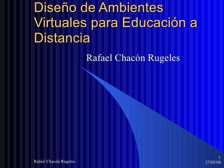 Diseño de Ambientes Virtuales para Educación a Distancia Rafael Chacón Rugeles