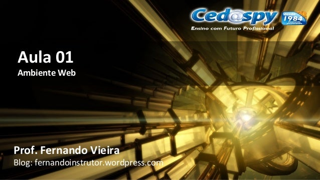 Aula 01 Ambiente Web Prof. Fernando Vieira Blog: fernandoinstrutor.wordpress.com