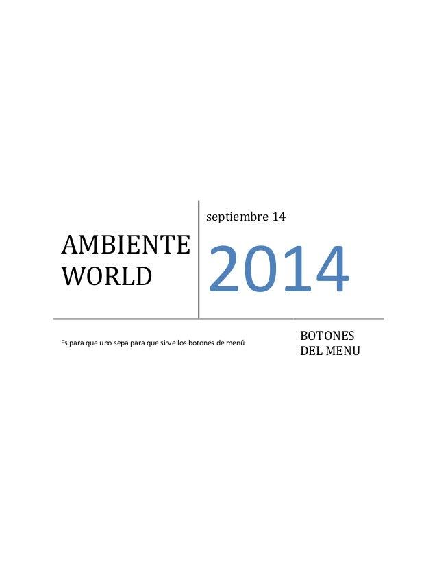 AMBIENTE  WORLD  septiembre 14  2014  Es para que uno sepa para que sirve los botones de menú  BOTONES  DEL MENU