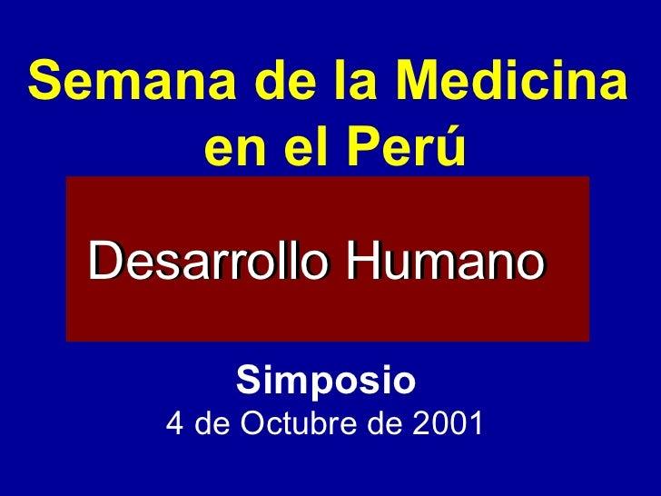 Desarrollo Humano Desarrollo Humano Simposio 4 de Octubre de 2001 Semana de la Medicina  en el Perú