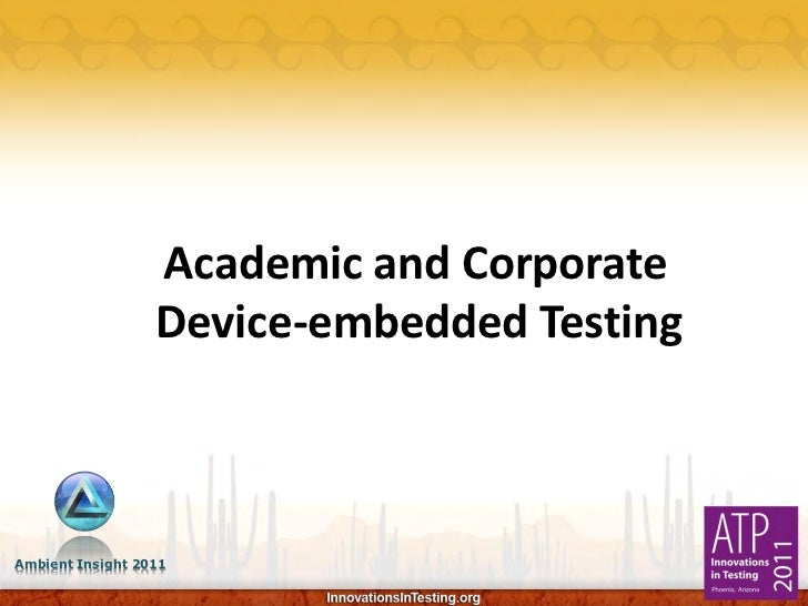 Academic and Corporate                  Device-embedded TestingAmbient Insight 2011