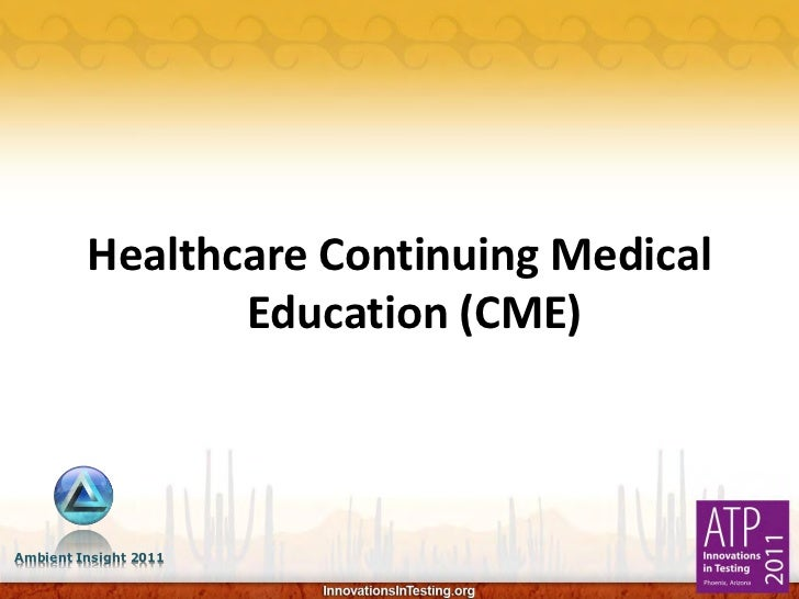 Healthcare Continuing Medical                Education (CME)Ambient Insight 2011