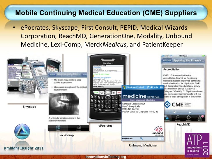 Mobile Continuing Medical Education (CME) Suppliers    • ePocrates, Skyscape, First Consult, PEPID, Medical Wizards      C...