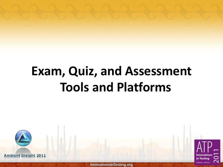 Exam, Quiz, and Assessment                Tools and PlatformsAmbient Insight 2011