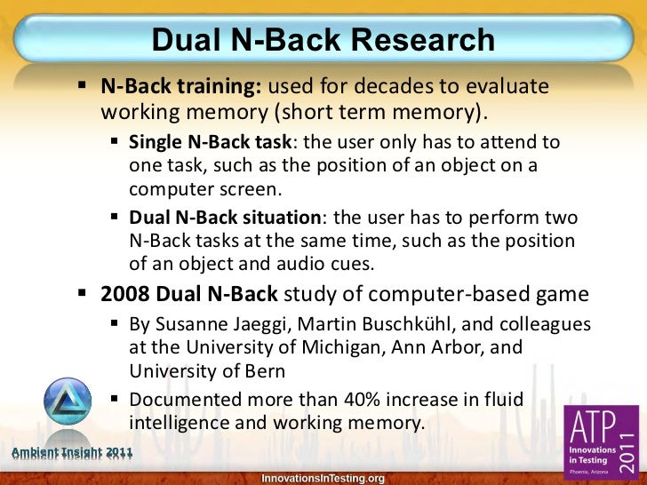 Dual N-Back Research           N-Back training: used for decades to evaluate            working memory (short term memory...