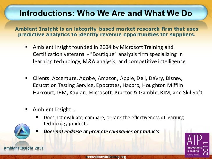 Introductions: Who We Are and What We Do     Ambient Insight is an integrity-based market research firm that uses      pre...