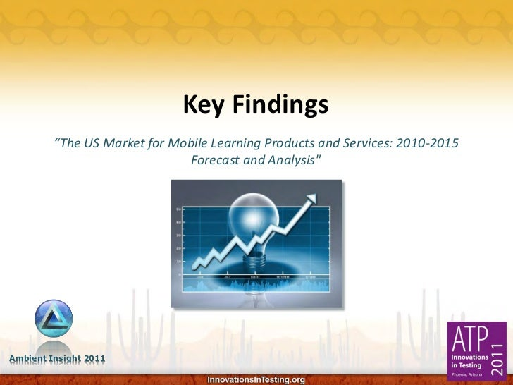 """Key Findings         """"The US Market for Mobile Learning Products and Services: 2010-2015                               For..."""