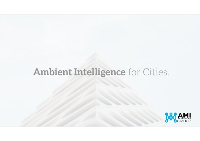 Ambient Intelligence for Cities.