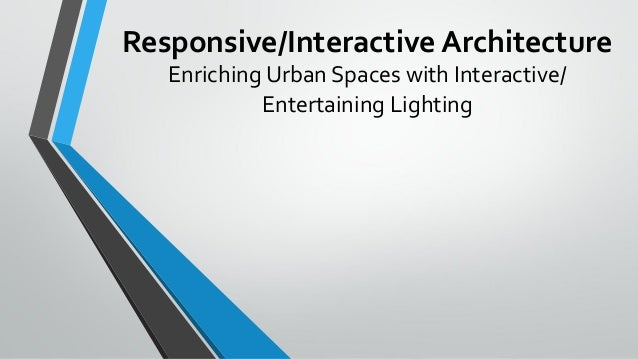 Responsive/Interactive Architecture Enriching Urban Spaces with Interactive/ Entertaining Lighting