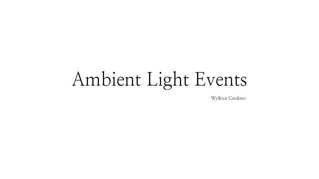 Ambient Light Events  Wylkon Cardoso