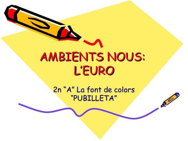 """AMBIENTS NOUS:AMBIENTS NOUS: L'EUROL'EURO 2n """"A"""" La font de colors2n """"A"""" La font de colors """"PUBILLETA""""""""PUBILLETA"""""""