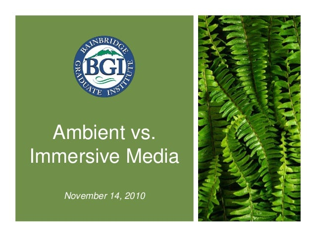 Ambient vs. Immersive Media November 14, 2010
