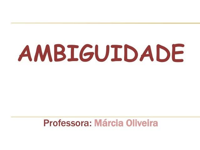 AMBIGUIDADE  Professora: Márcia Oliveira
