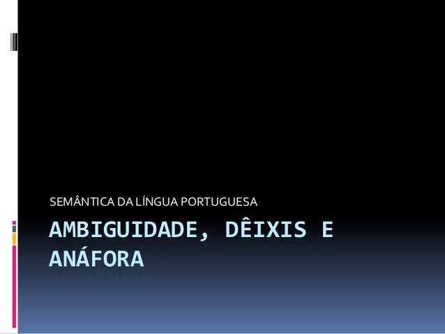 AMBIGUIDADE, DÊIXIS E ANÁFORA SEMÂNTICA DA LÍNGUA PORTUGUESA