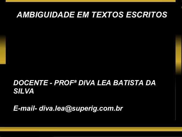 AMBIGUIDADE EM TEXTOS ESCRITOS  Lutar e vencer  DOCENTE - PROFª DIVA LEA BATISTA DA SILVA E-mail- diva.lea@superig.com.br