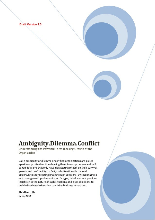 Draft Version 1.0 Ambiguity.Dilemma.Conflict Understanding the Powerful Force Blocking Growth of the Organization Call it ...