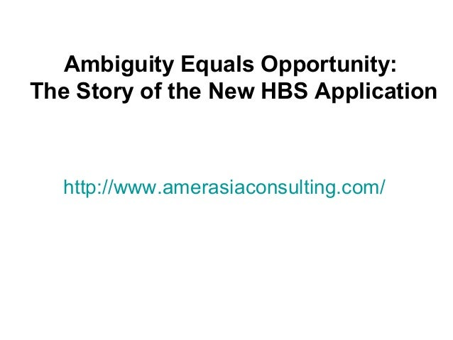 http://www.amerasiaconsulting.com/Ambiguity Equals Opportunity:The Story of the New HBS Application