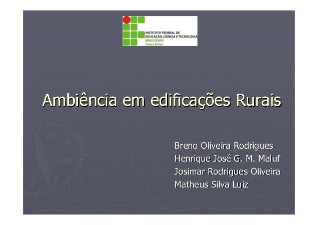 Ambiência em edificaAmbiência em edificaçções Ruraisões RuraisBreno Oliveira RodriguesBreno Oliveira RodriguesHenrique Jos...