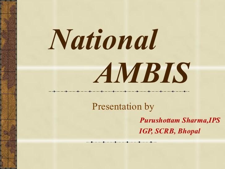 National   AMBIS Presentation by    Purushottam Sharma,IPS   IGP, SCRB, Bhopal
