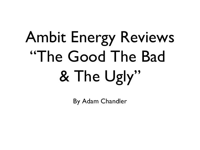 """Ambit Energy Reviews""""The Good The Bad    & The Ugly""""      By Adam Chandler"""