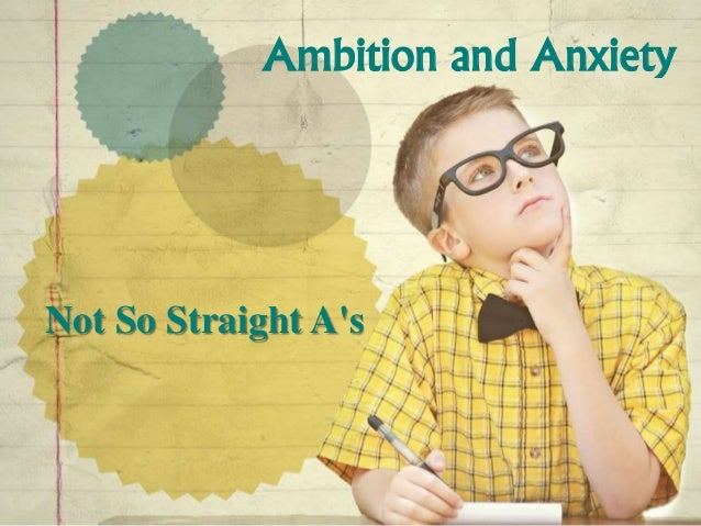 Ambition and Anxiety  Not So Straight A's