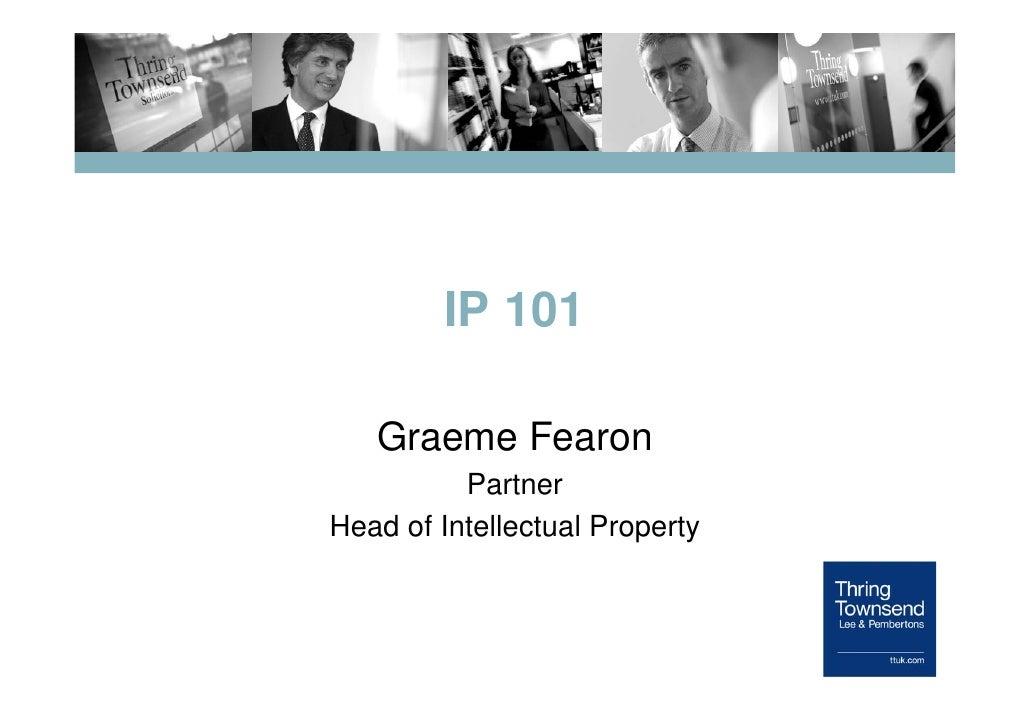 IP 101     Graeme Fearon           Partner Head of Intellectual Property