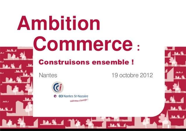 Ambition Commerce : Construisons ensemble ! Nantes           19 octobre 2012