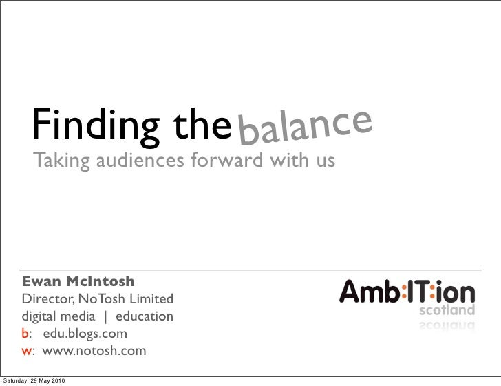 Finding the balance           Taking audiences forward with us           Ewan McIntosh       Director, NoTosh Limited     ...