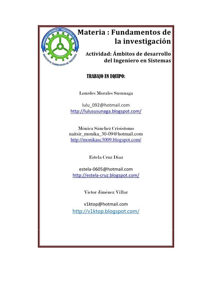 10160-7620Materia : Fundamentos de la investigaciónActividad: Ámbitos de desarrollo del Ingeniero en Sistemas   TRABAJO EN...