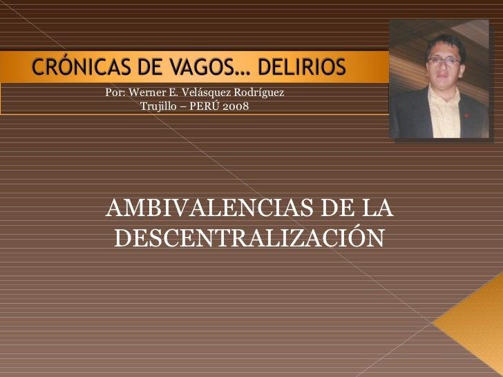 Por: Werner E. Velásquez Rodríguez Trujillo – PERÚ 2008 AMBIVALENCIAS DE LA DESCENTRALIZACIÓN